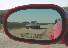 """OBJECTS IN MIRROR RAPIDLY DISAPPEAR"""
